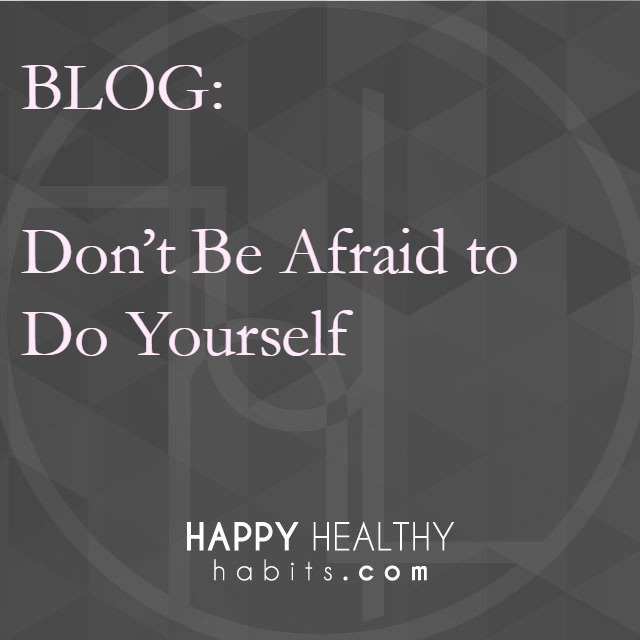 Blog - Don't Be Afraid to Do Yourself