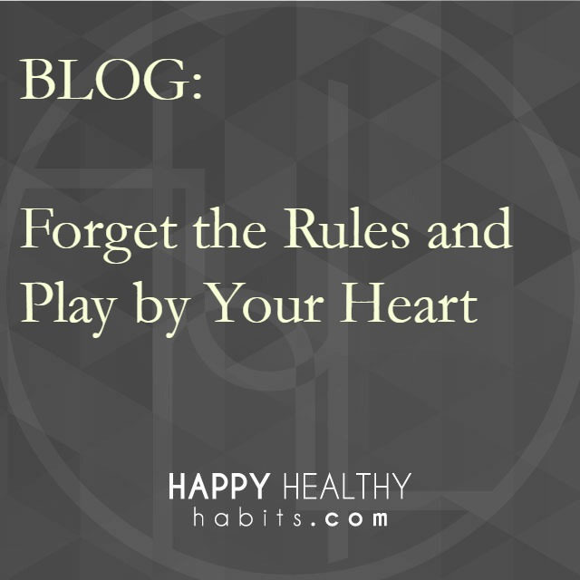 Blog - Forget the Rules and Play By Your Heart