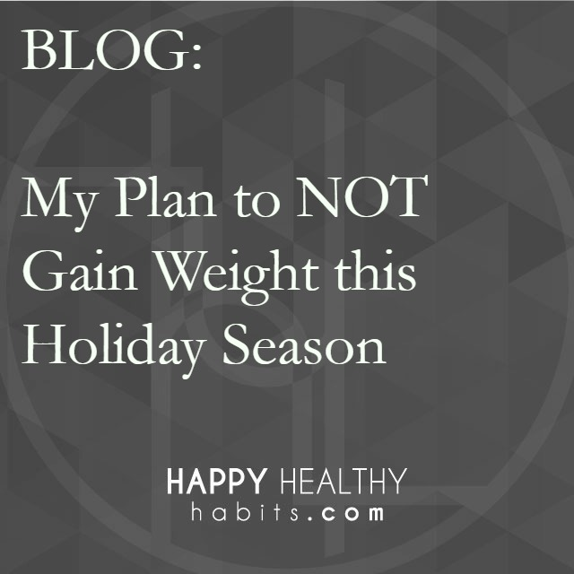 Blog - Plan to Not Gain Weight