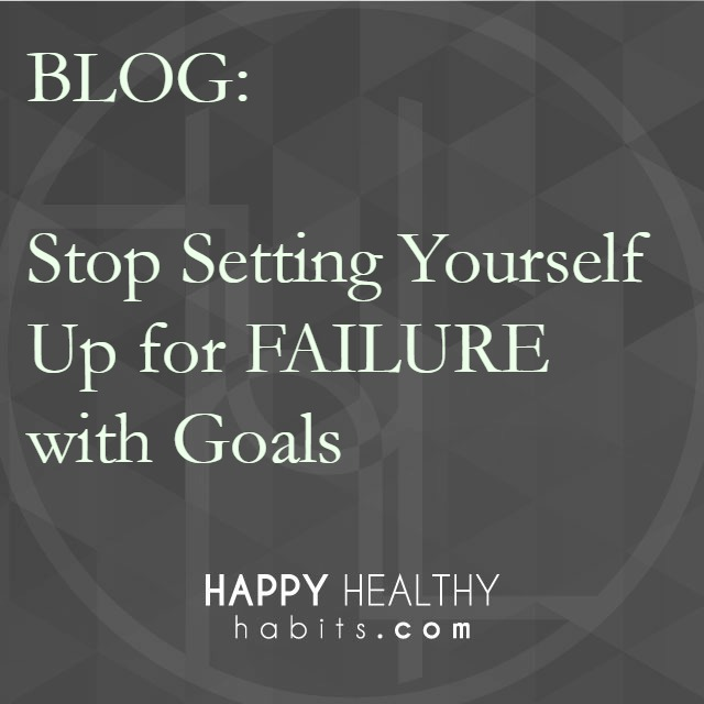 Blog - Stop Setting Yourself Up for Failure with Goals